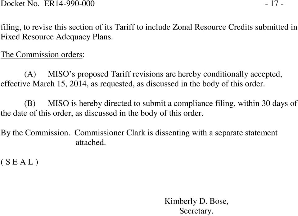 The Commission orders: (A) MISO s proposed Tariff revisions are hereby conditionally accepted, effective March 15, 2014, as requested, as discussed