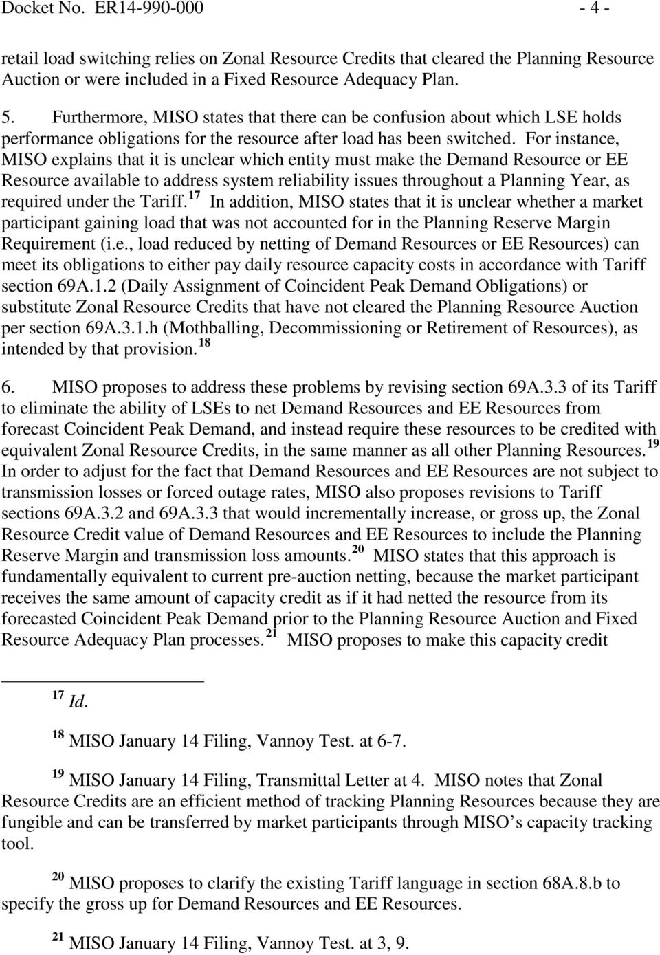 For instance, MISO explains that it is unclear which entity must make the Demand Resource or EE Resource available to address system reliability issues throughout a Planning Year, as required under