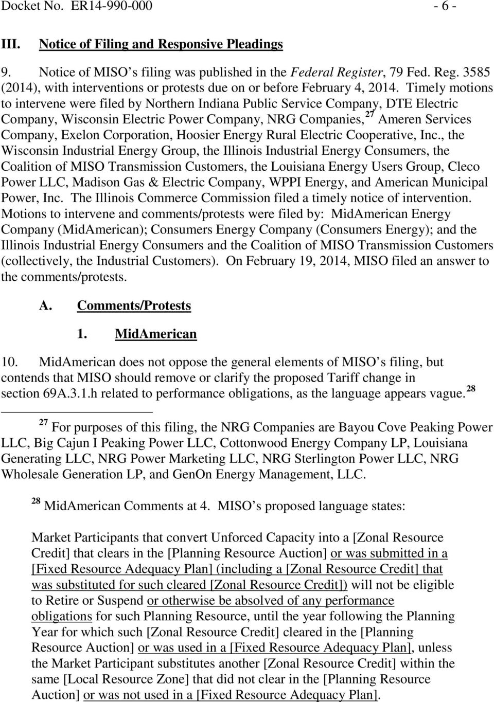 Timely motions to intervene were filed by Northern Indiana Public Service Company, DTE Electric Company, Wisconsin Electric Power Company, NRG Companies, 27 Ameren Services Company, Exelon