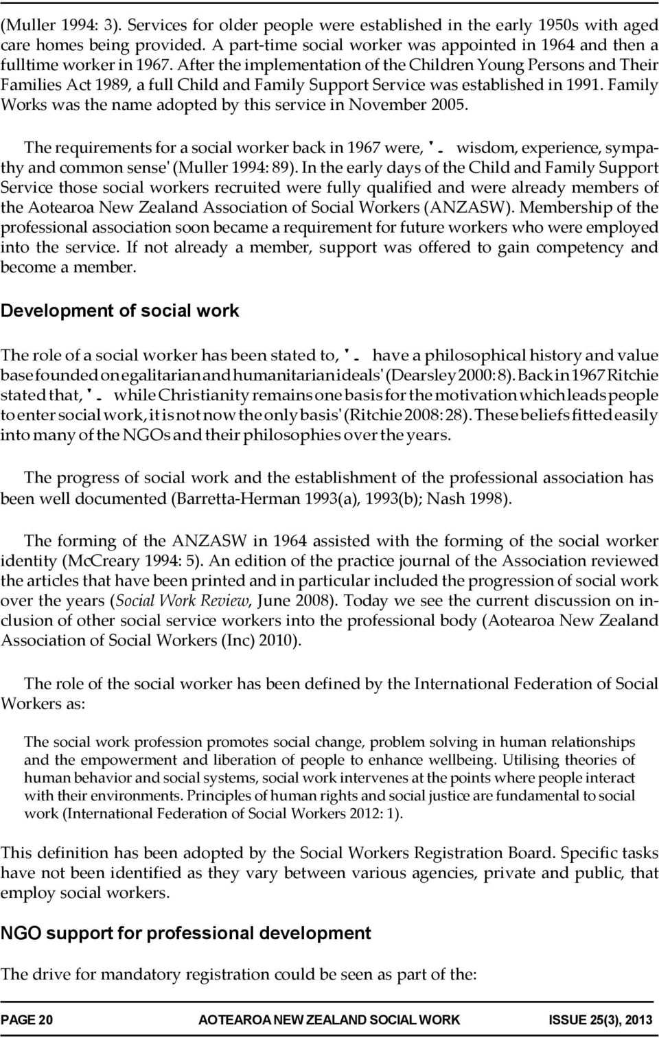 Family Works was the name adopted by this service in November 2005. The requirements for a social worker back in 1967 were, '. wisdom, experience, sympathy and common sense' (Muller 1994: 89).