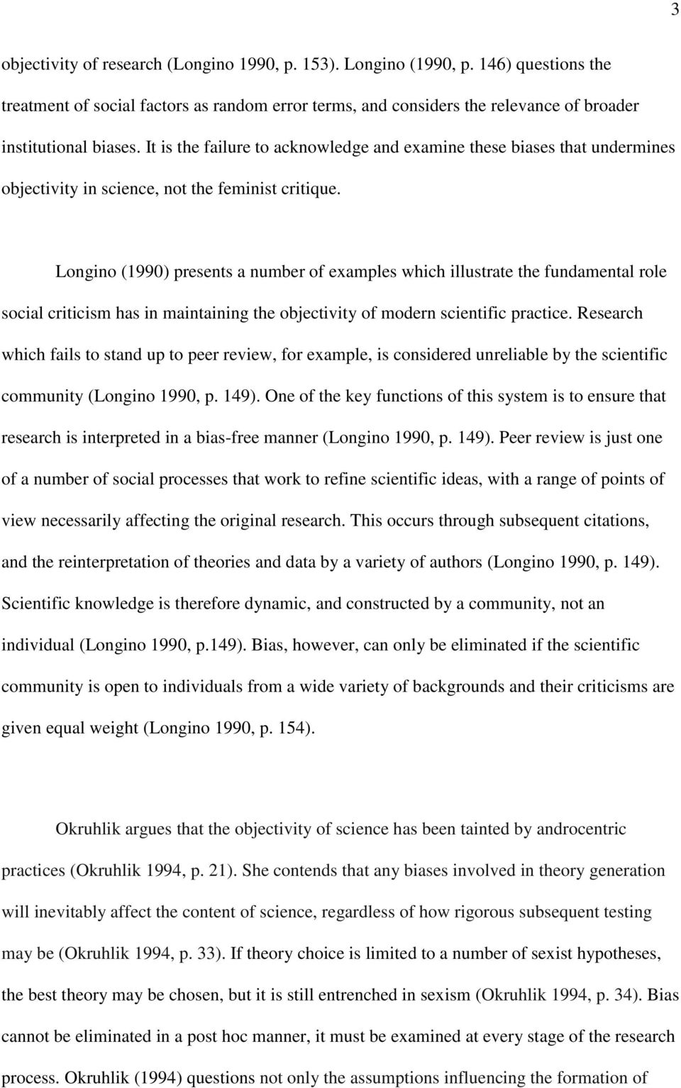 Longino (1990) presents a number of examples which illustrate the fundamental role social criticism has in maintaining the objectivity of modern scientific practice.