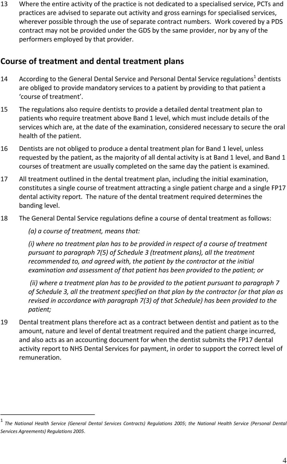 Course of treatment and dental treatment plans 14 According to the General Dental Service and Personal Dental Service regulations 1 dentists are obliged to provide mandatory services to a patient by