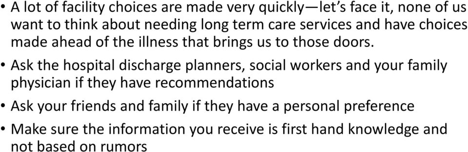 Ask the hospital discharge planners, social workers and your family physician if they have recommendations Ask