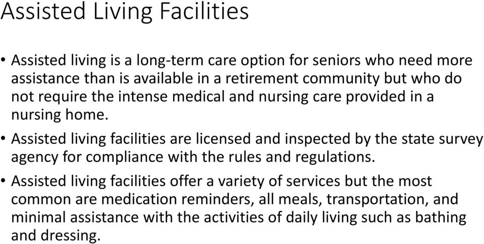Assisted living facilities are licensed and inspected by the state survey agency for compliance with the rules and regulations.