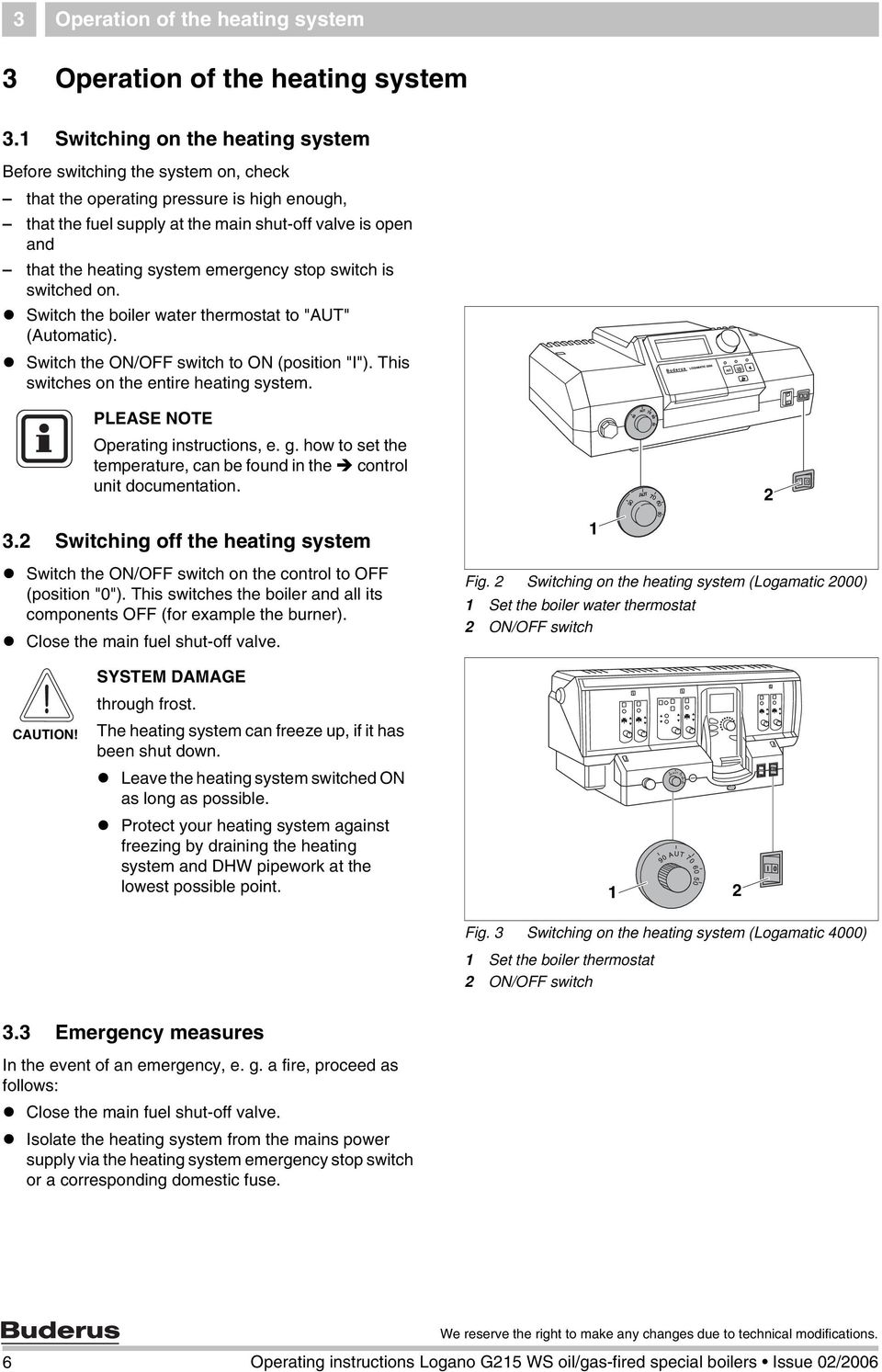 "emergency stop switch is switched on. Switch the boiler water thermostat to ""AUT"" (Automatic). Switch the ON/OFF switch to ON (position ""I""). This switches on the entire heating system."