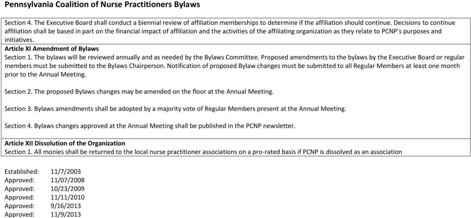 Article XI Amendment of Bylaws Section 1. The bylaws will be reviewed annually and as needed by the Bylaws Committee.