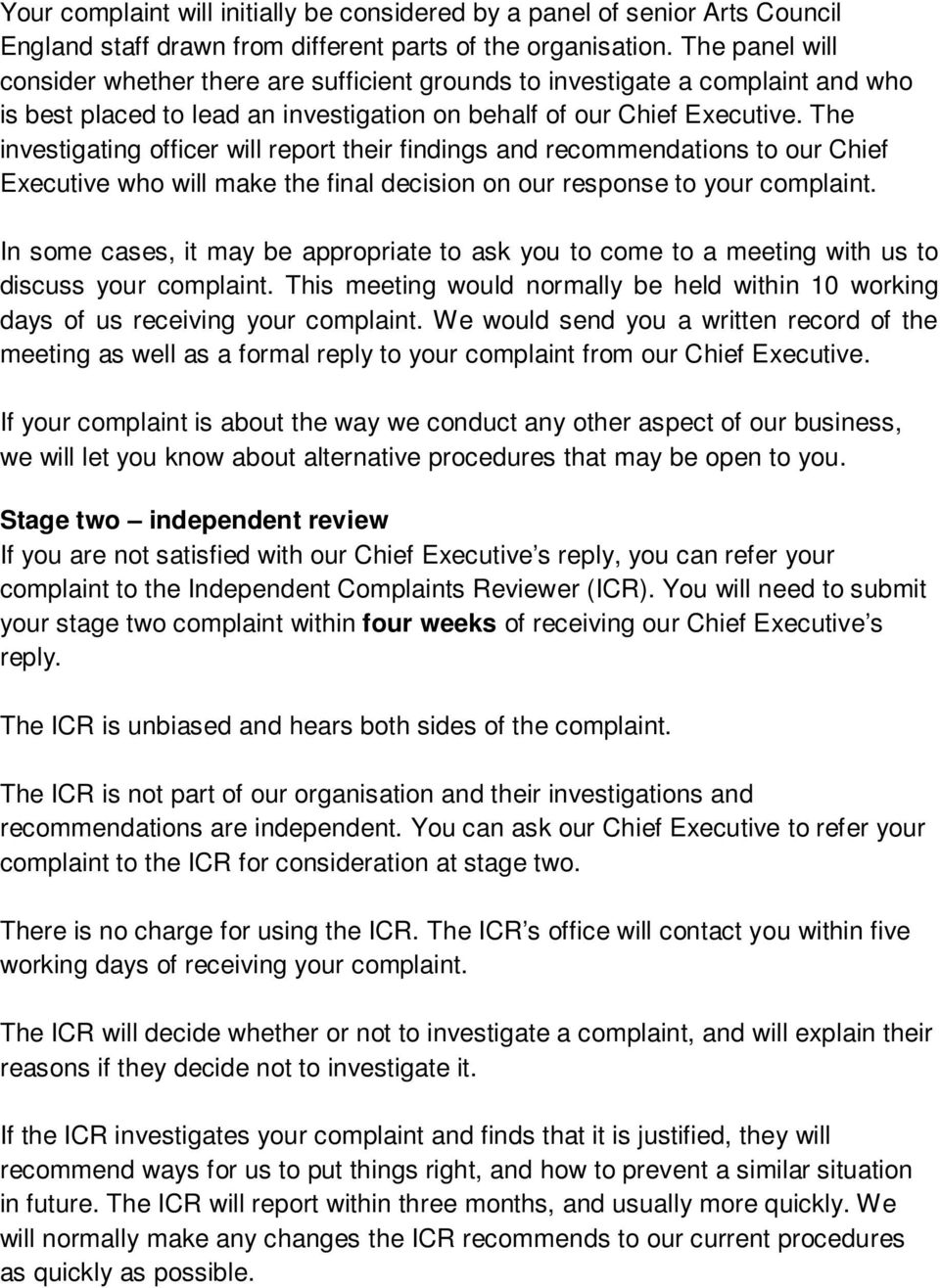 The investigating officer will report their findings and recommendations to our Chief Executive who will make the final decision on our response to your complaint.