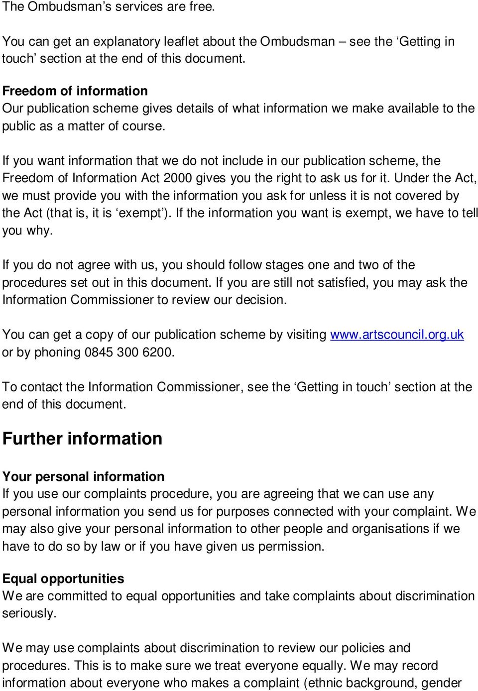 If you want information that we do not include in our publication scheme, the Freedom of Information Act 2000 gives you the right to ask us for it.