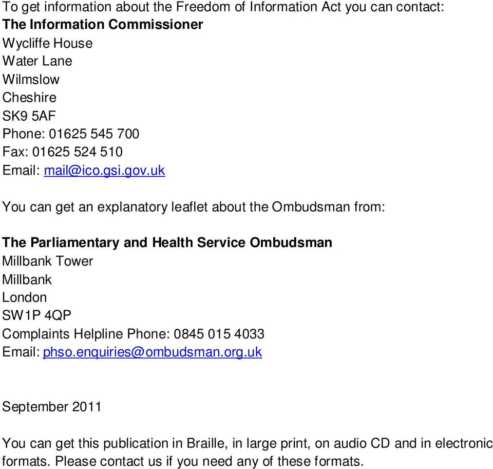 uk You can get an explanatory leaflet about the Ombudsman from: The Parliamentary and Health Service Ombudsman Millbank Tower Millbank London SW1P 4QP