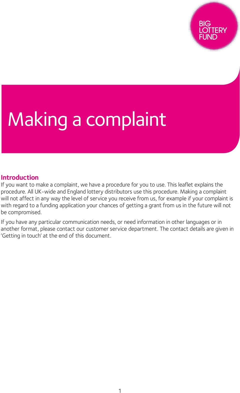 Making a complaint will not affect in any way the level of service you receive from us, for example if your complaint is with regard to a funding application your