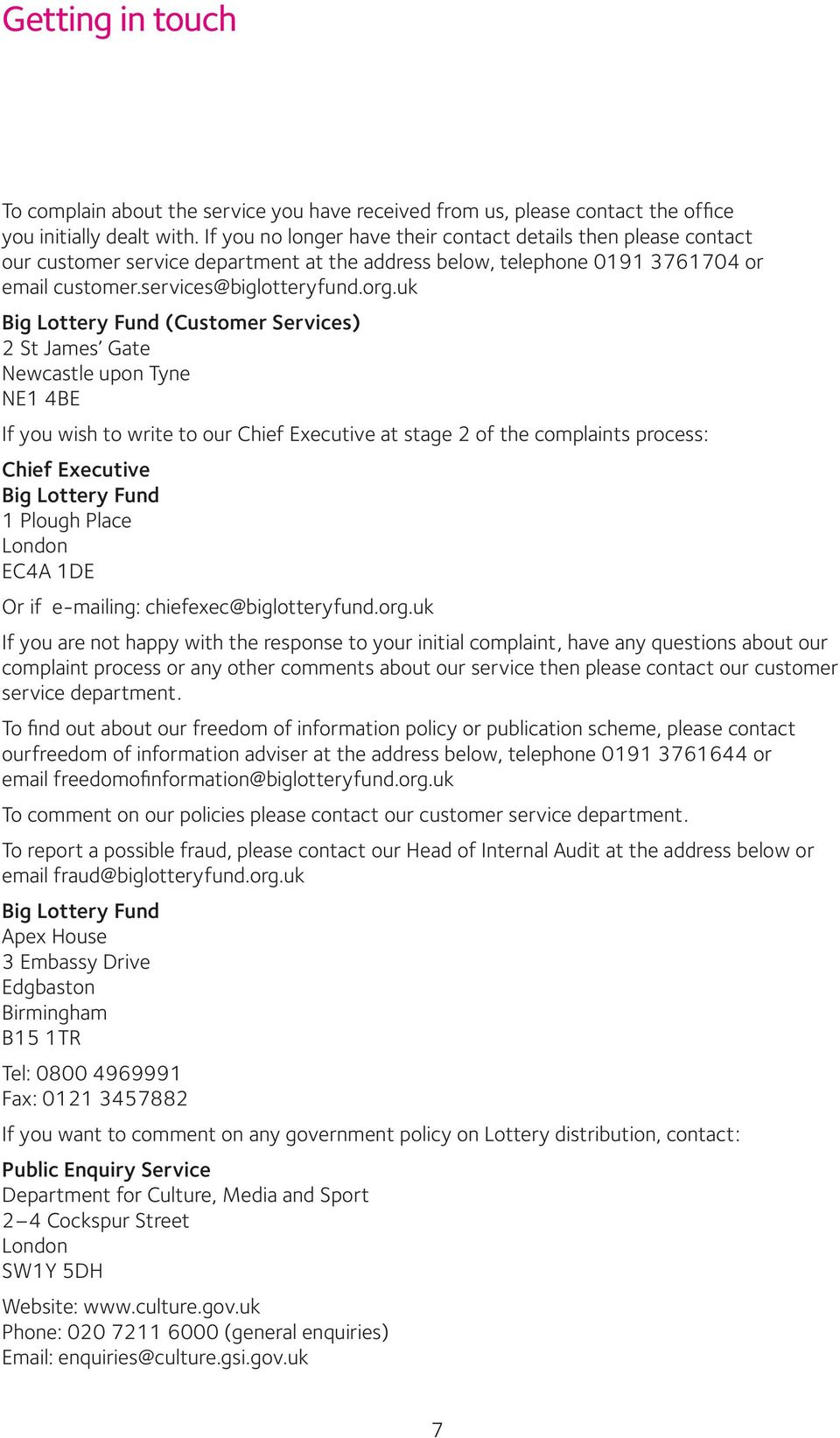 uk Big Lottery Fund (Customer Services) 2 St James Gate Newcastle upon Tyne NE1 4BE If you wish to write to our Chief Executive at stage 2 of the complaints process: Chief Executive Big Lottery Fund