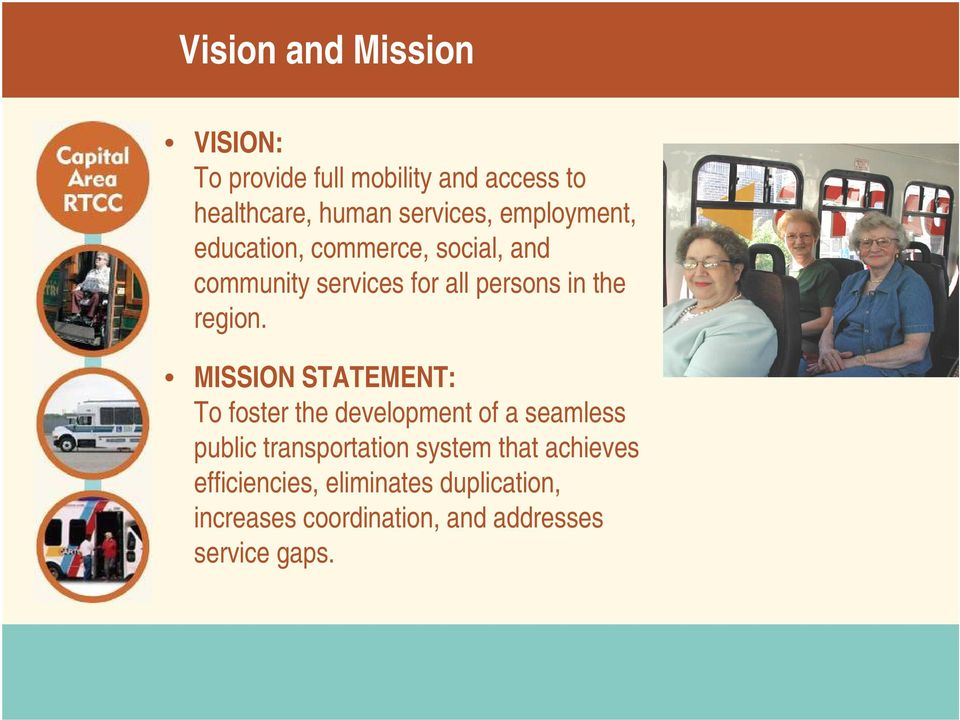 MISSION STATEMENT: To foster the development of a seamless public transportation system that