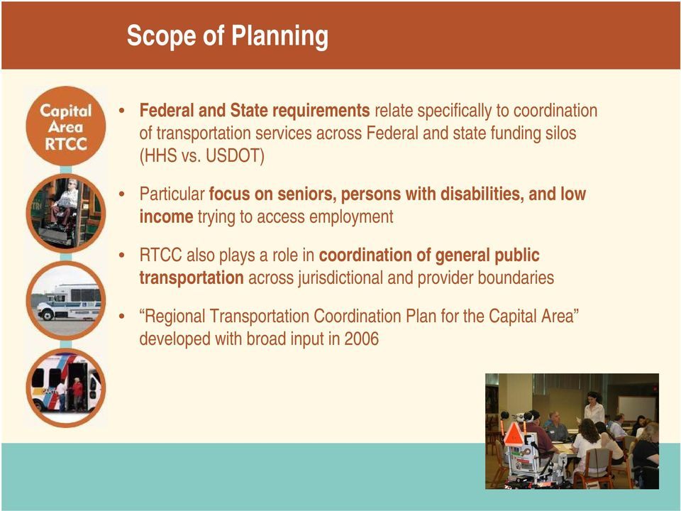 USDOT) Particular focus on seniors, persons with disabilities, and low income trying to access employment RTCC also