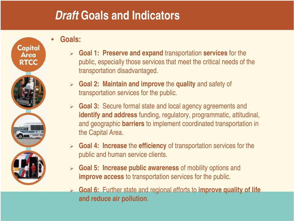 Goal 3: Secure formal state and local agency agreements and identify and address funding, regulatory, programmatic, attitudinal, and geographic barriers to implement coordinated transportation in the