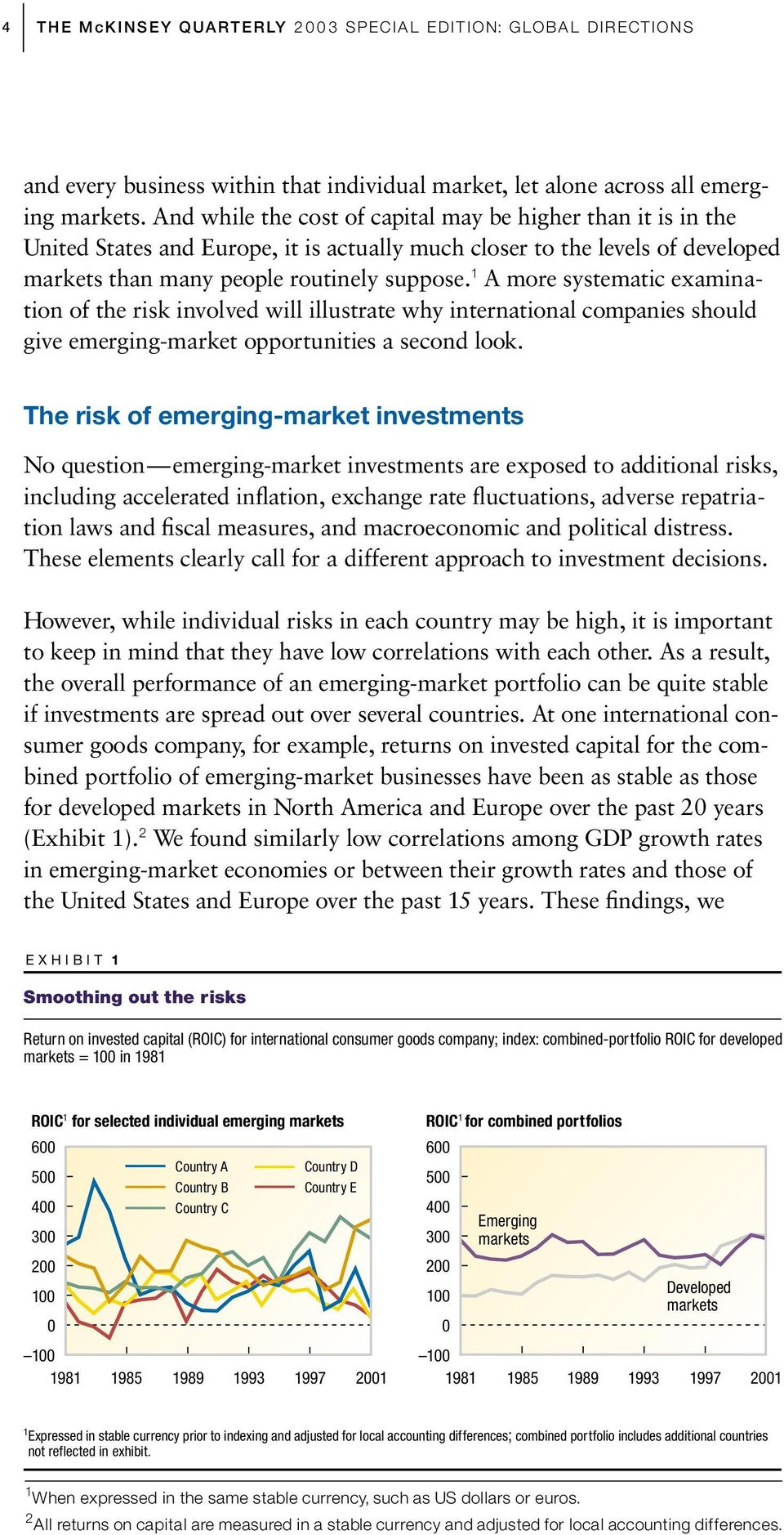 1 A more systematic examination of the risk involved will illustrate why international companies should give emerging-market opportunities a second look.