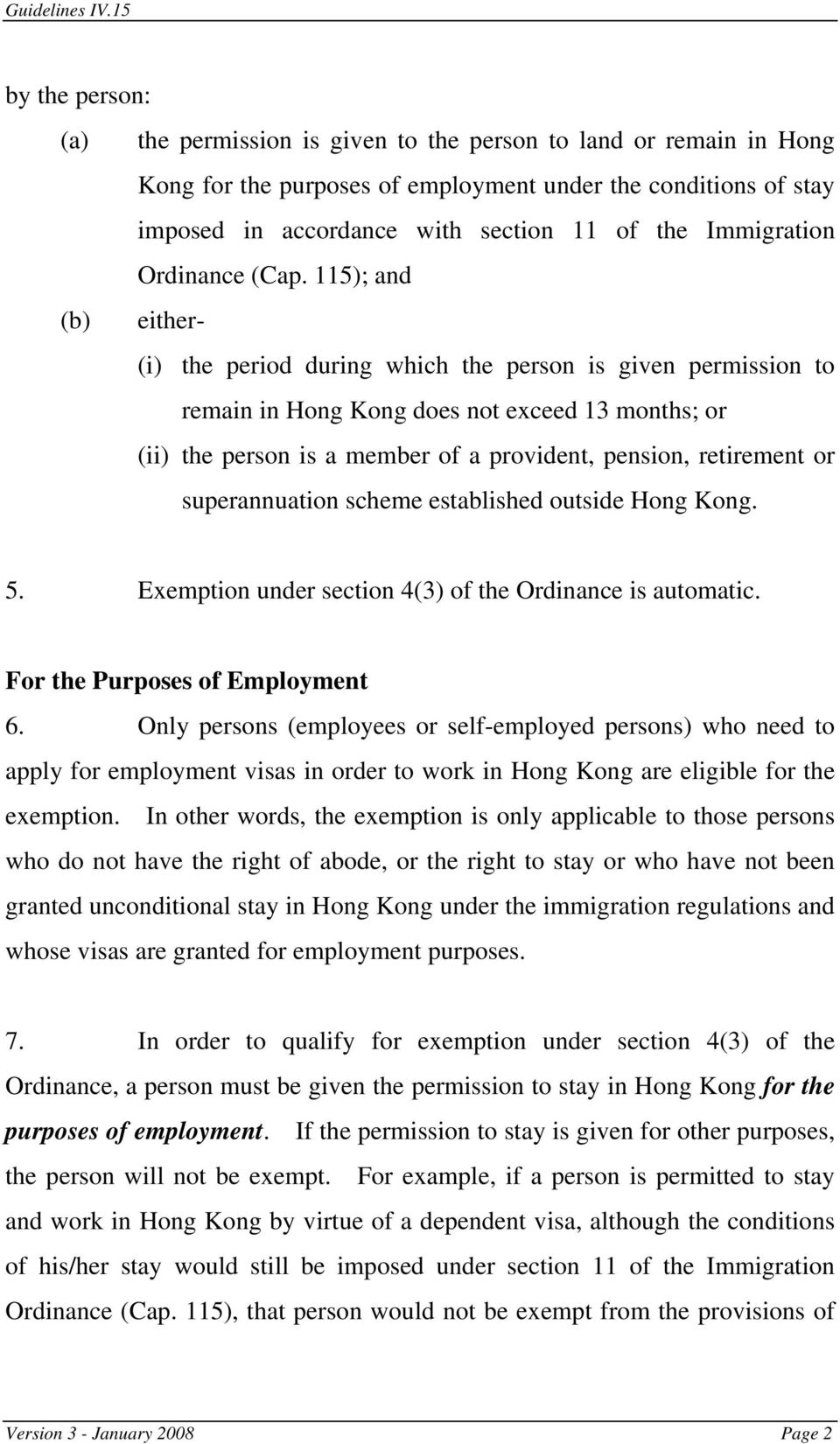 115); and (b) either- (i) the period during which the person is given permission to remain in Hong Kong does not exceed 13 months; or (ii) the person is a member of a provident, pension, retirement