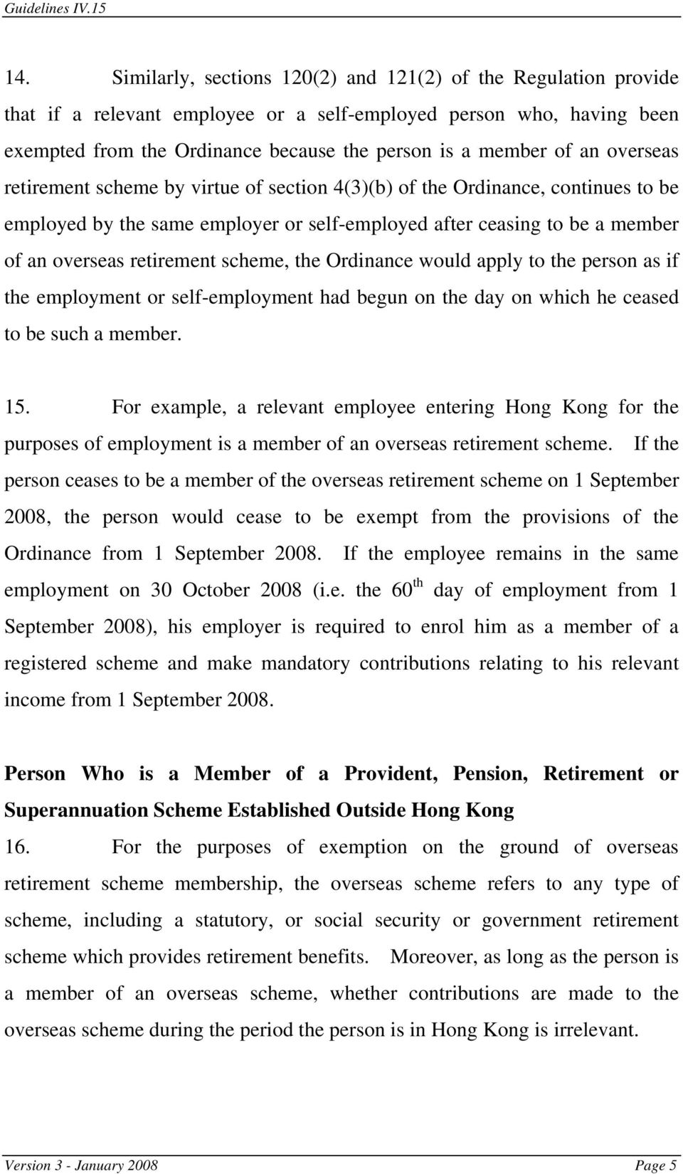 scheme, the Ordinance would apply to the person as if the employment or self-employment had begun on the day on which he ceased to be such a member. 15.