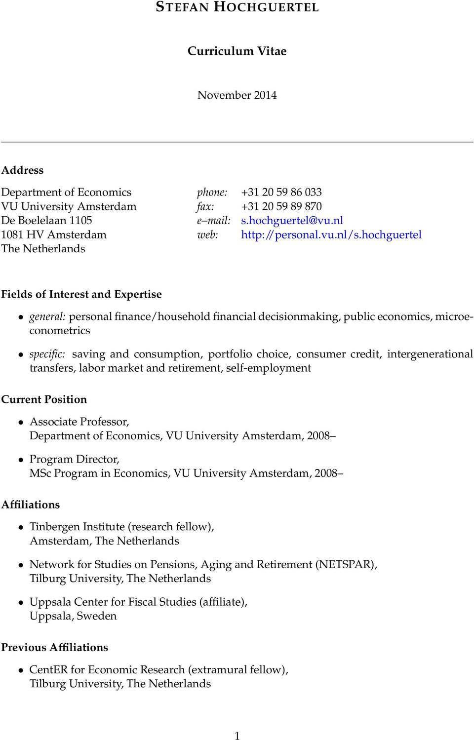 hochguertel The Netherlands Fields of Interest and Expertise general: personal finance/household financial decisionmaking, public economics, microeconometrics specific: saving and consumption,