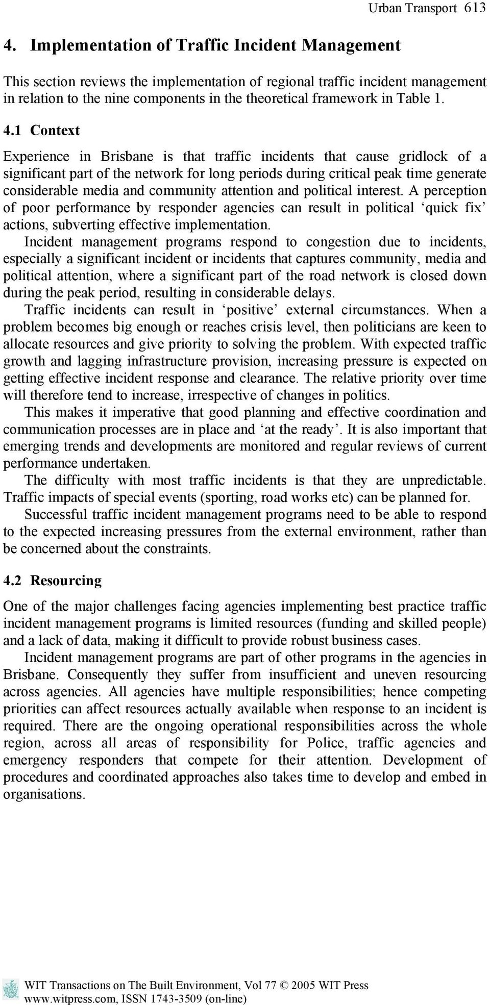 1 Context Experience in Brisbane is that traffic incidents that cause gridlock of a significant part of the network for long periods during critical peak time generate considerable media and