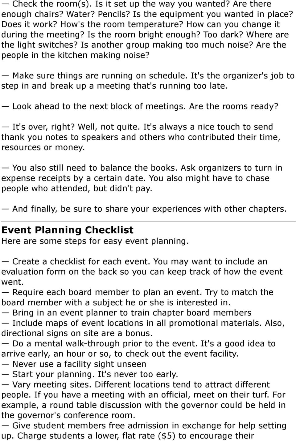 Make sure things are running on schedule. It's the organizer's job to step in and break up a meeting that's running too late. Look ahead to the next block of meetings. Are the rooms ready?