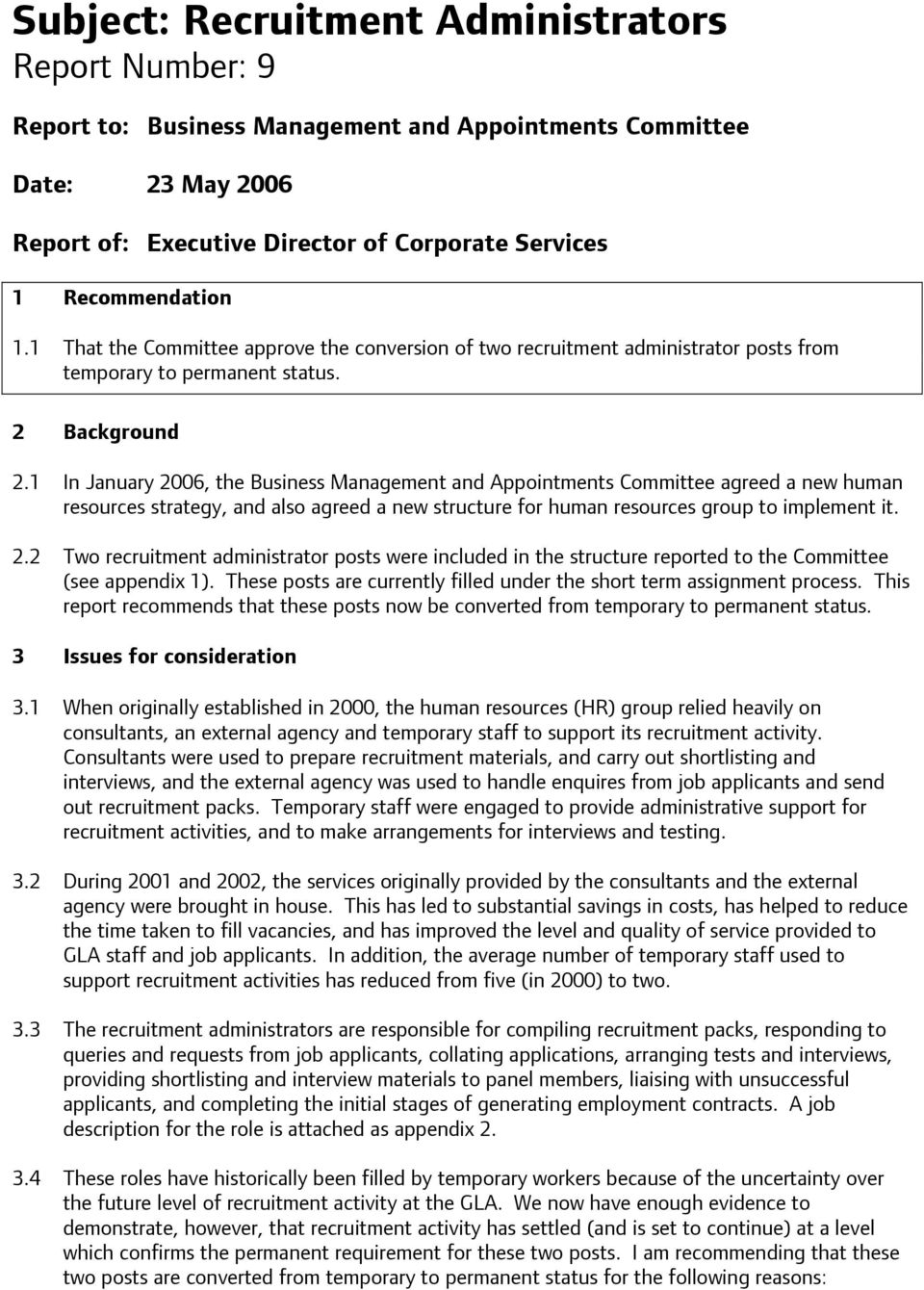 1 In January 2006, the Business Management and Appointments Committee agreed a new human resources strategy, and also agreed a new structure for human resources group to implement it. 2.2 Two recruitment administrator posts were included in the structure reported to the Committee (see appendix 1).