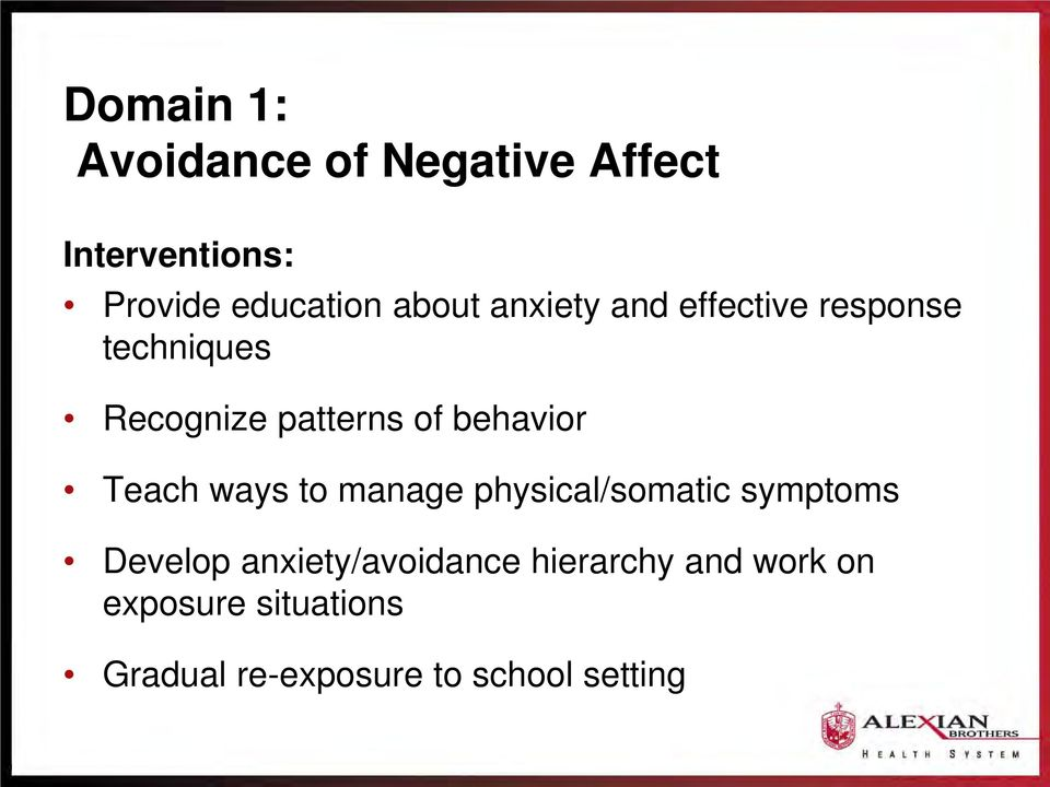 behavior Teach ways to manage physical/somatic symptoms Develop
