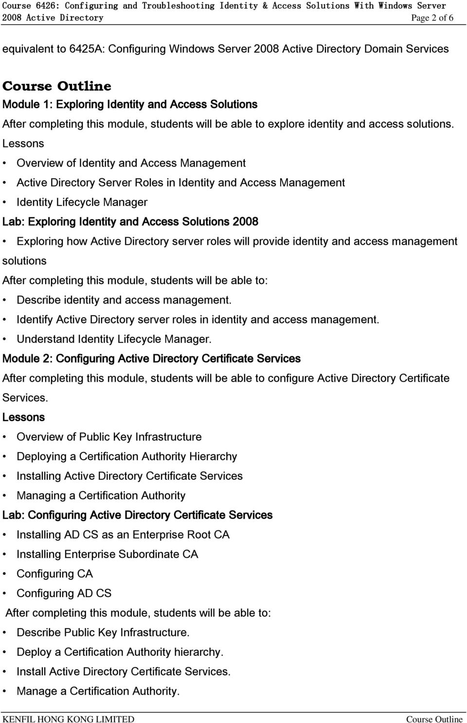 Overview of Identity and Access Management Active Directory Server Roles in Identity and Access Management Identity Lifecycle Manager Lab: Exploring Identity and Access Solutions 2008 Exploring how