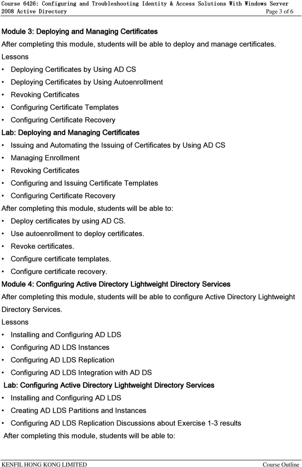 Managing Certificates Issuing and Automating the Issuing of Certificates by Using AD CS Managing Enrollment Revoking Certificates Configuring and Issuing Certificate Templates Configuring Certificate