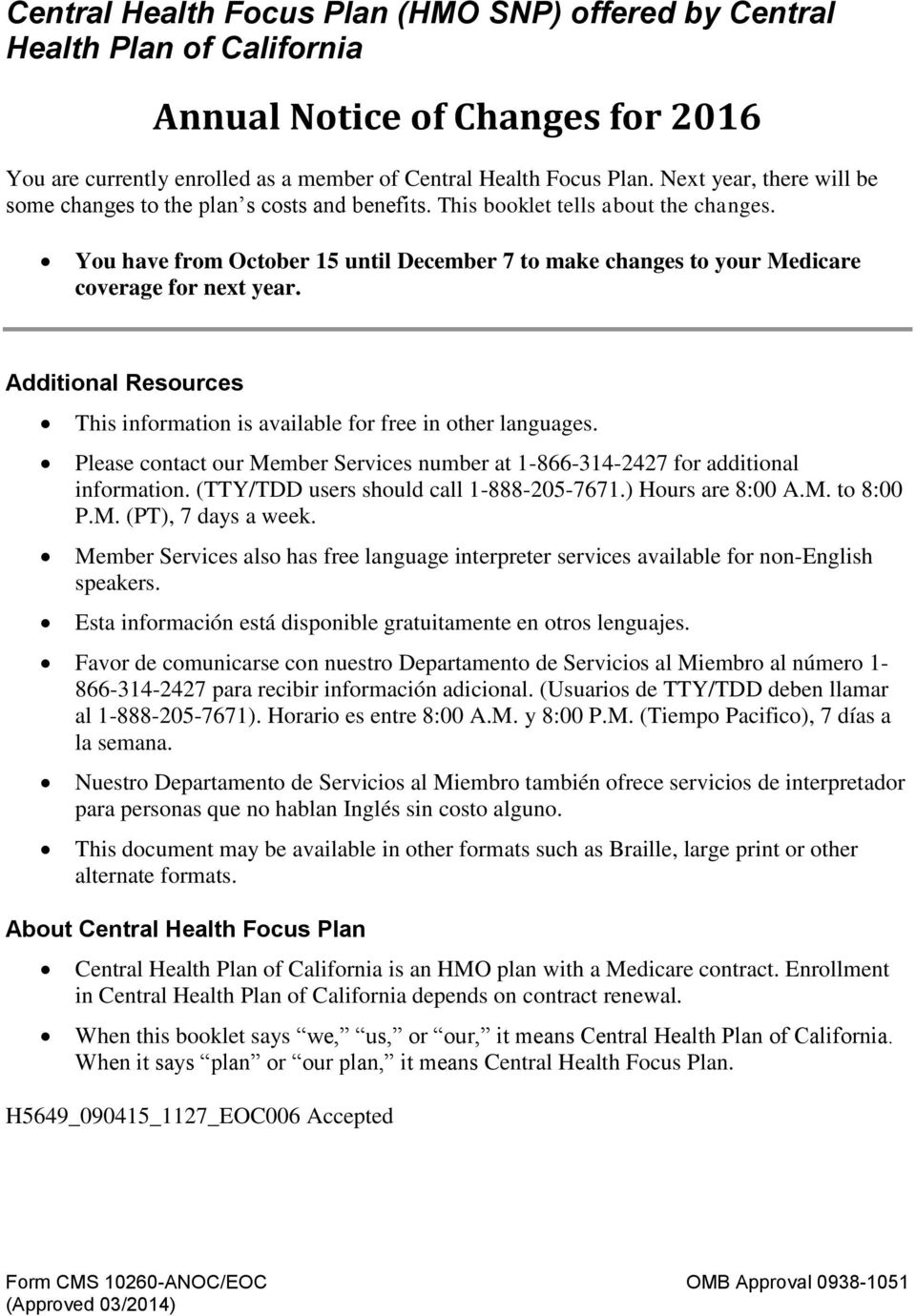 You have from October 15 until December 7 to make changes to your Medicare coverage for next year. Additional Resources This information is available for free in other languages.