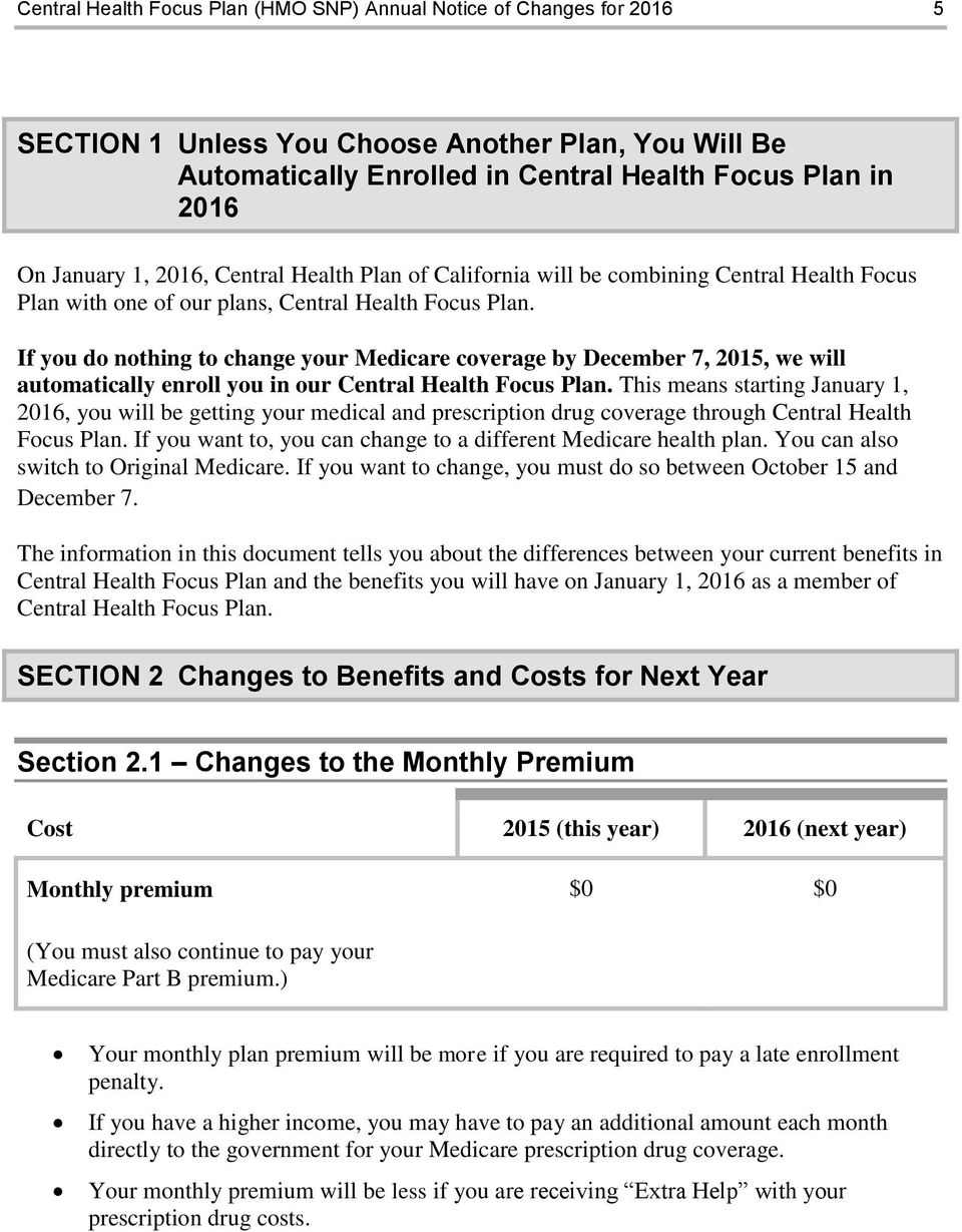 If you do nothing to change your Medicare coverage by December 7, 2015, we will automatically enroll you in our Central Health Focus Plan.