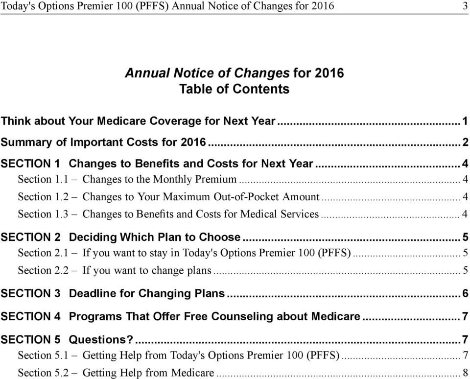 .. 4 Section 1.3 Changes to Benefits and Costs for Medical Services... 4 SECTION 2 Deciding Which Plan to Choose...5 Section 2.1 If you want to stay in Today's Options Premier 100 (PFFS)... 5 Section 2.