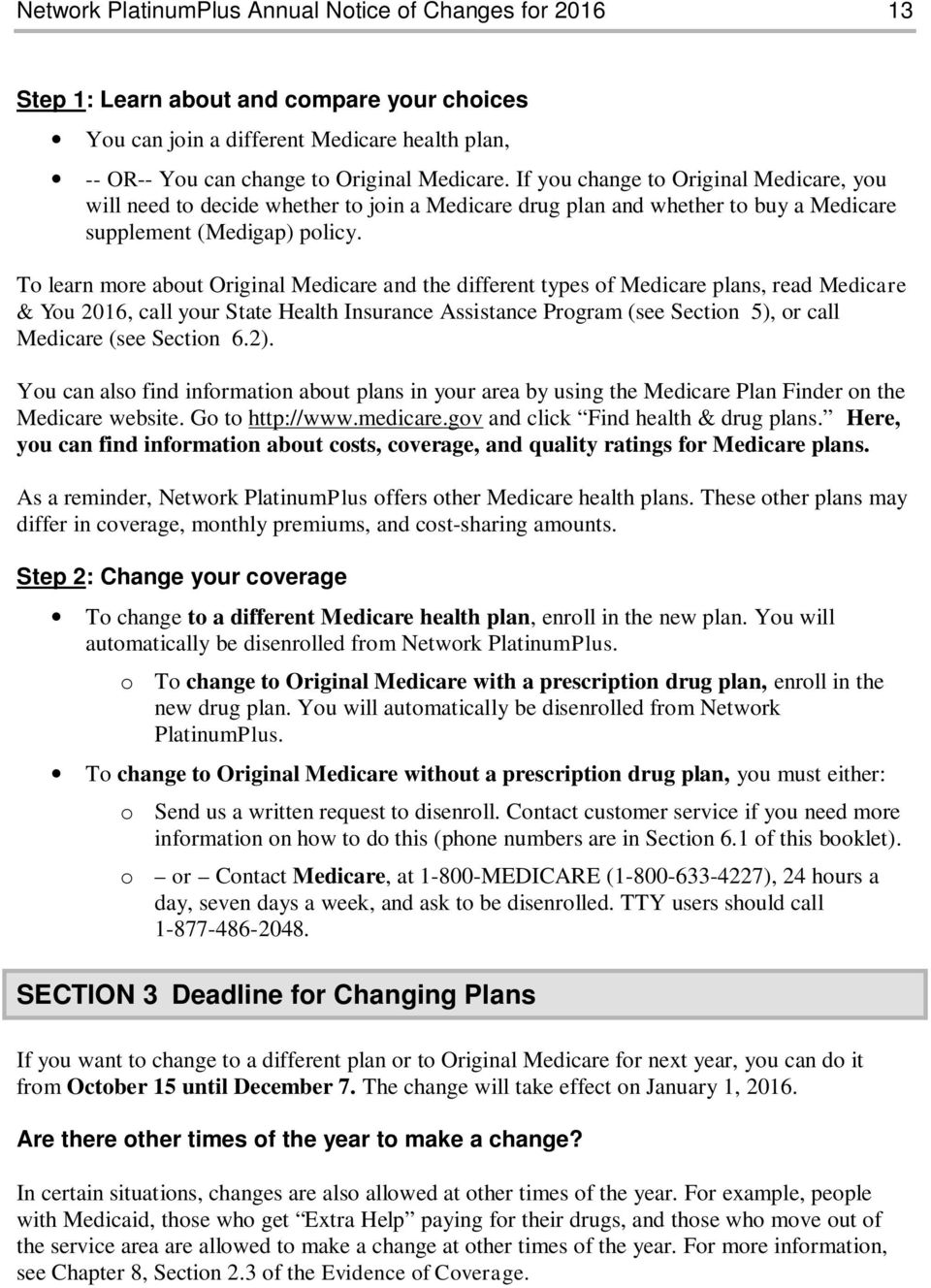 To learn more about Original Medicare and the different types of Medicare plans, read Medicare & You 2016, call your State Health Insurance Assistance Program (see Section 5), or call Medicare (see