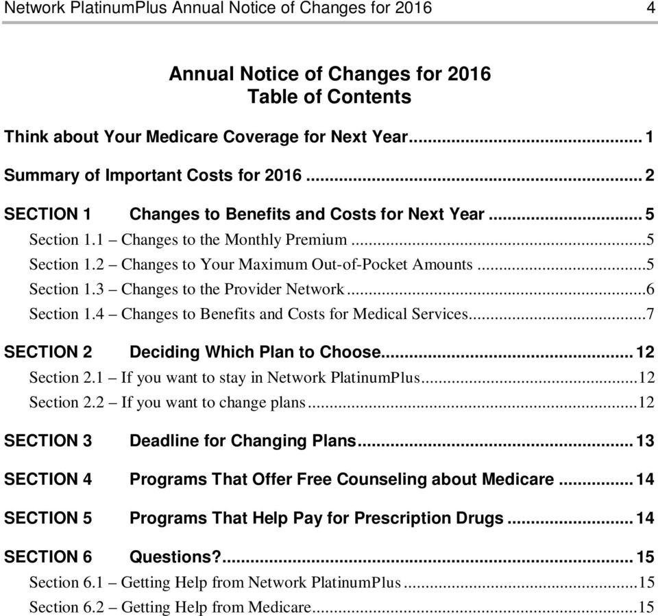 ..6 Section 1.4 Changes to Benefits and Costs for Medical Services...7 SECTION 2 Deciding Which Plan to Choose... 12 Section 2.1 If you want to stay in Network PlatinumPlus...12 Section 2.2 If you want to change plans.
