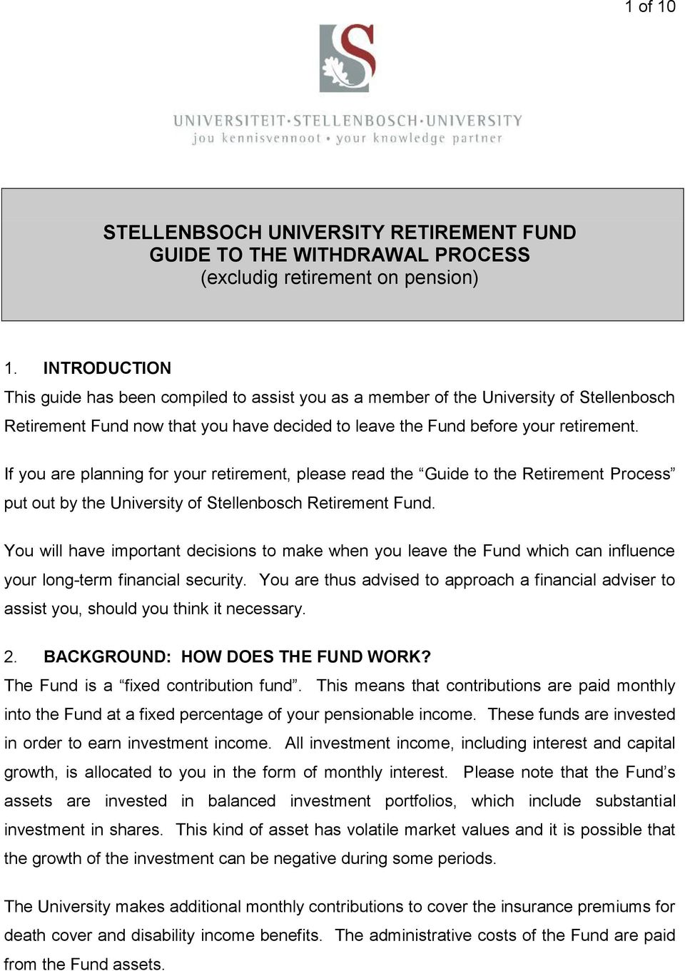 If you are planning for your retirement, please read the Guide to the Retirement Process put out by the University of Stellenbosch Retirement Fund.