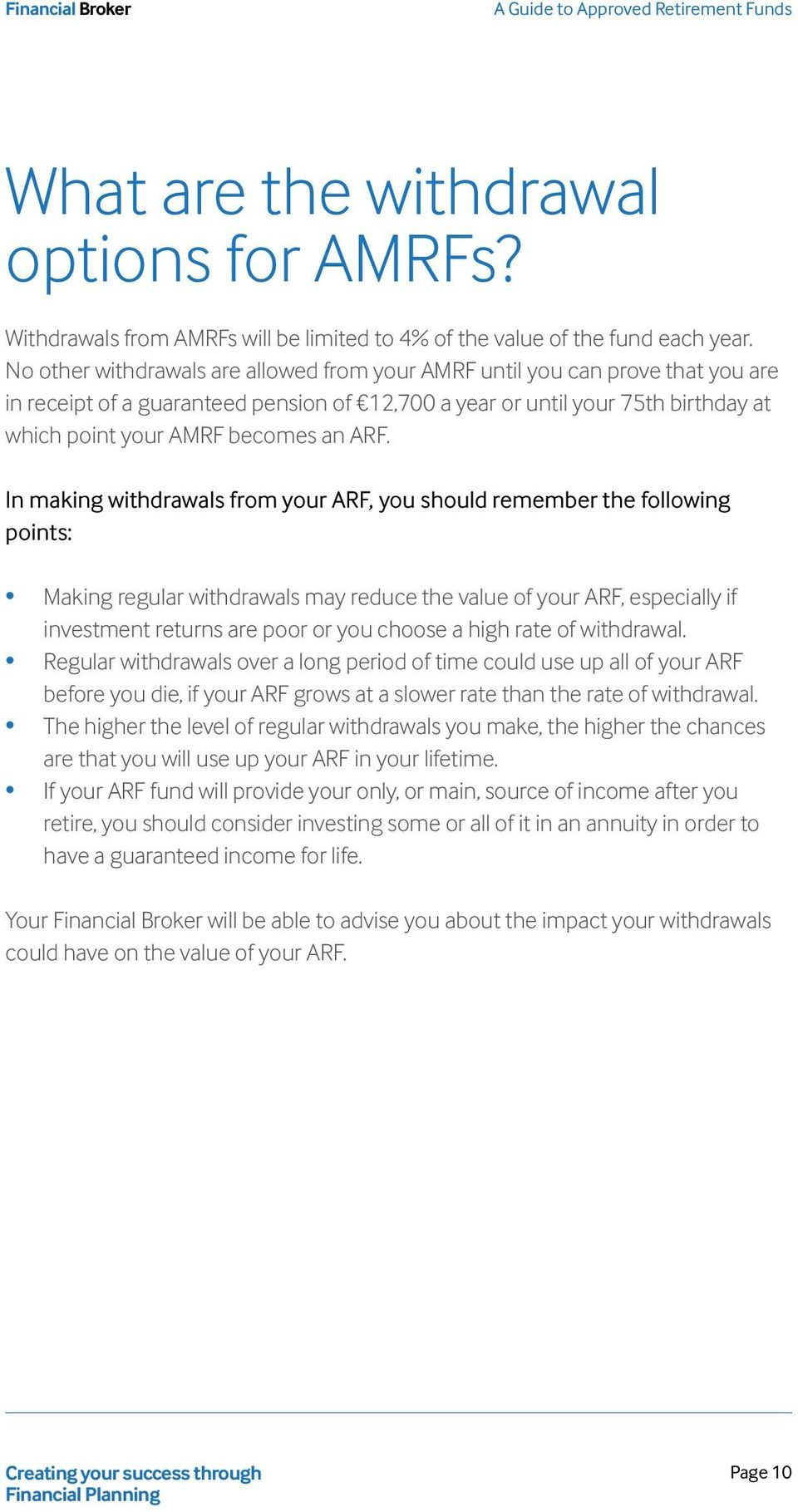 ARF. In making withdrawals from your ARF, you should remember the following points: Making regular withdrawals may reduce the value of your ARF, especially if investment returns are poor or you
