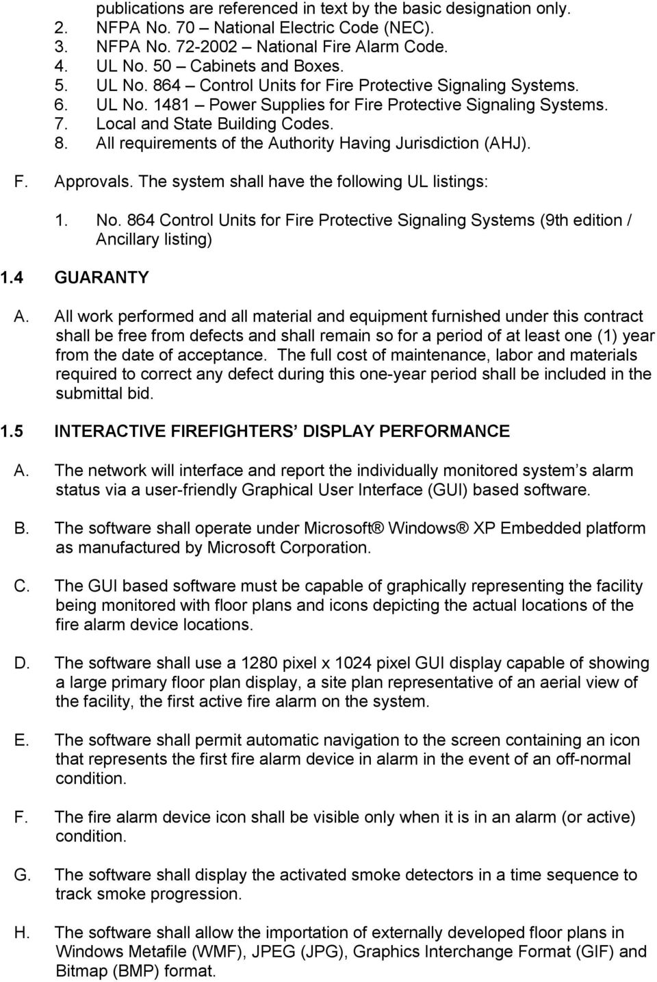 F. Approvals. The system shall have the following UL listings: 1. No. 864 Control Units for Fire Protective Signaling Systems (9th edition / Ancillary listing) 1.4 GUARANTY A.