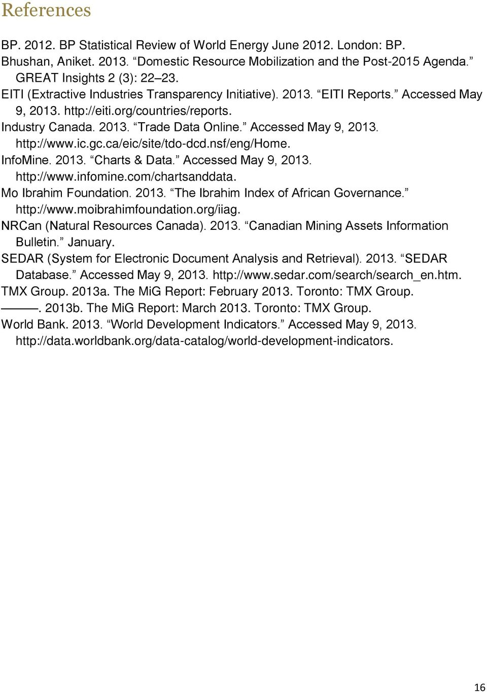 ic.gc.ca/eic/site/tdo-dcd.nsf/eng/home. InfoMine. 2013. Charts & Data. Accessed May 9, 2013. http://www.infomine.com/chartsanddata. Mo Ibrahim Foundation. 2013. The Ibrahim Index of African Governance.