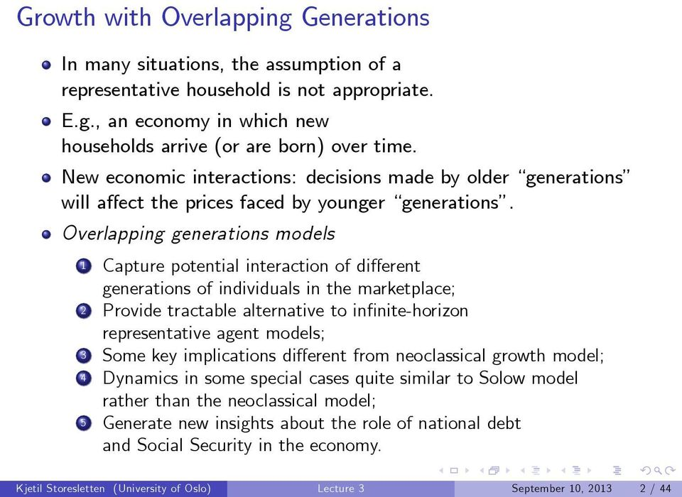 Overlapping generations models 1 Capture potential interaction of different generations of individuals in the marketplace; 2 Provide tractable alternative to infinite-horizon representative agent