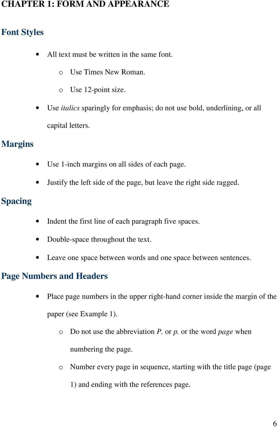 Justify the left side of the page, but leave the right side ragged. Indent the first line of each paragraph five spaces. Double-space throughout the text.