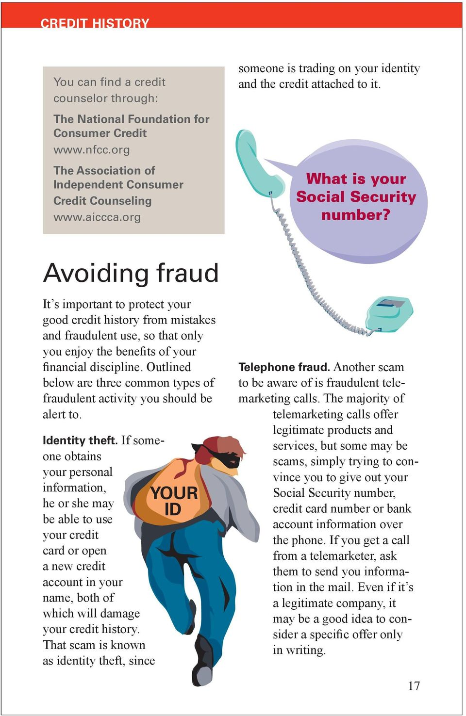 Avoiding fraud It s important to protect your good credit history from mistakes and fraudulent use, so that only you enjoy the benefits of your financial discipline.