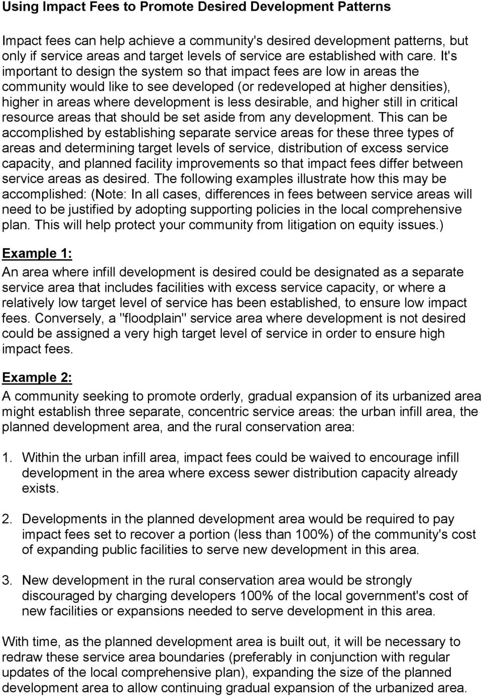 It's important to design the system so that impact fees are low in areas the community would like to see developed (or redeveloped at higher densities), higher in areas where development is less