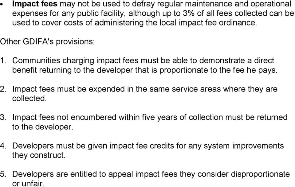 Communities charging impact fees must be able to demonstrate a direct benefit returning to the developer that is proportionate to the fee he pays. 2.