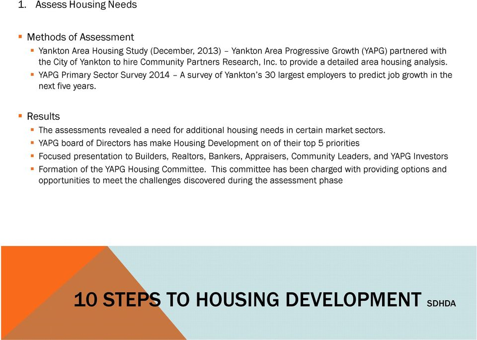 Results The assessments revealed a need for additional housing needs in certain market sectors.
