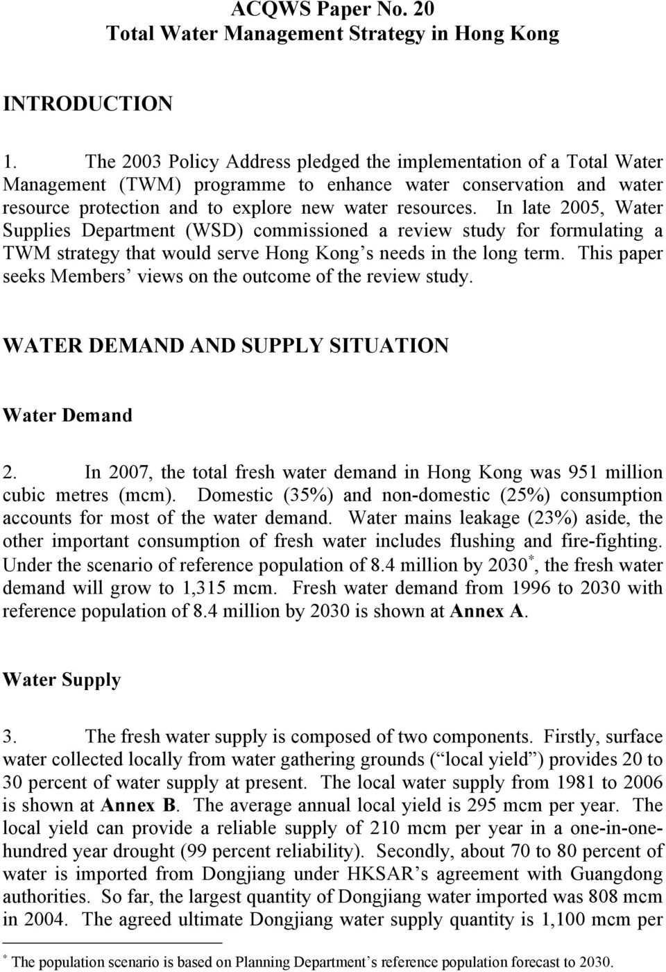In late 2005, Water Supplies Department (WSD) commissioned a review study for formulating a TWM strategy that would serve Hong Kong s needs in the long term.