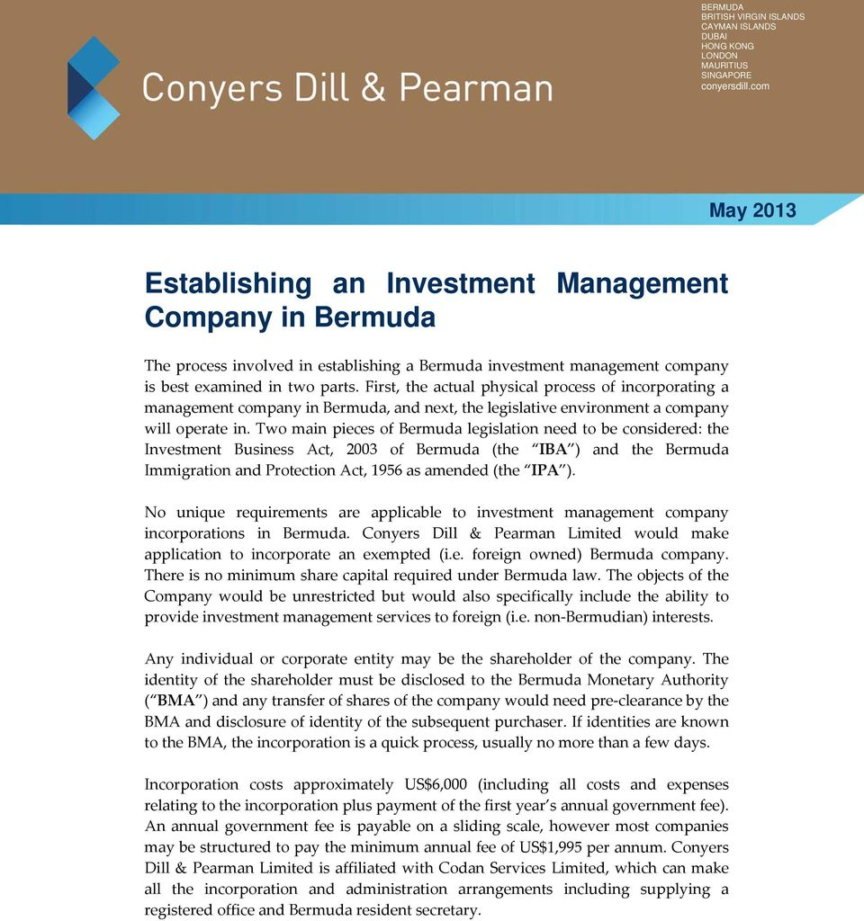 First, the actual physical process of incorporating a management company in Bermuda, and next, the legislative environment a company will operate in.
