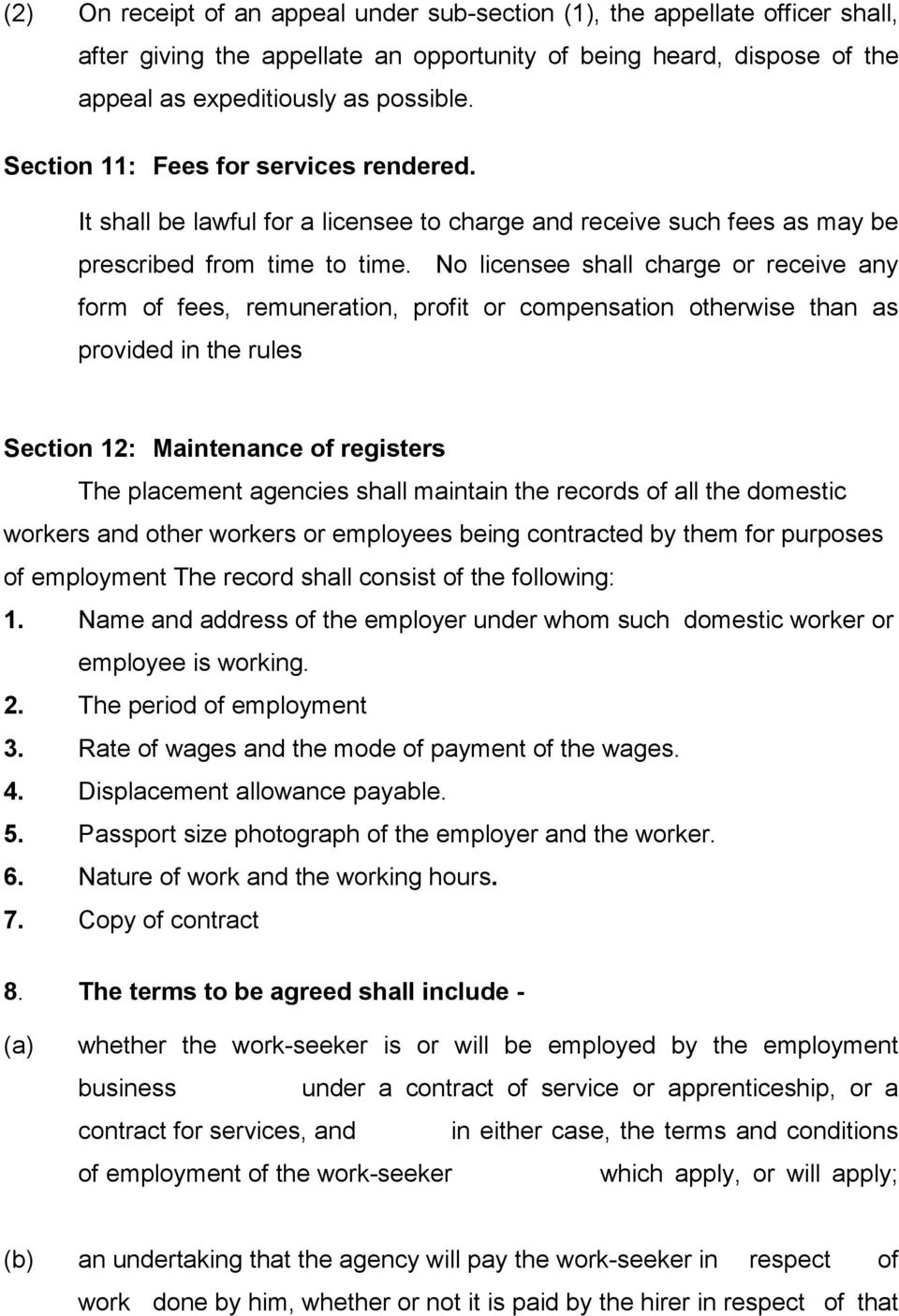 No licensee shall charge or receive any form of fees, remuneration, profit or compensation otherwise than as provided in the rules Section 12: Maintenance of registers The placement agencies shall