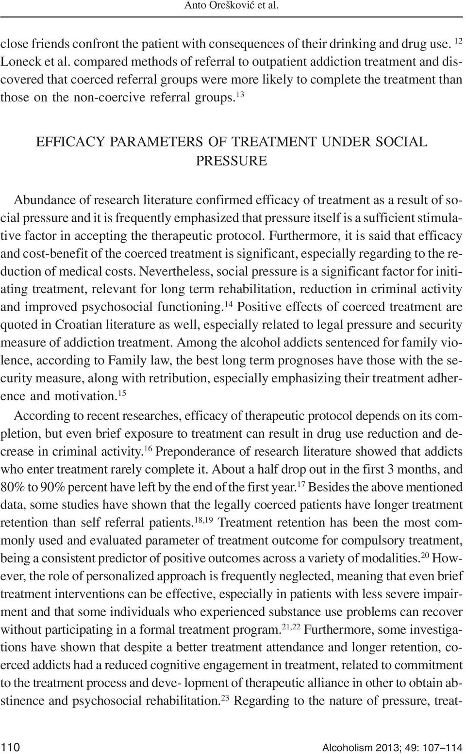 13 EFFICACY PARAMETERS OF TREATMENT UNDER SOCIAL PRESSURE Abundance of research literature confirmed efficacy of treatment as a result of social pressure and it is frequently emphasized that pressure