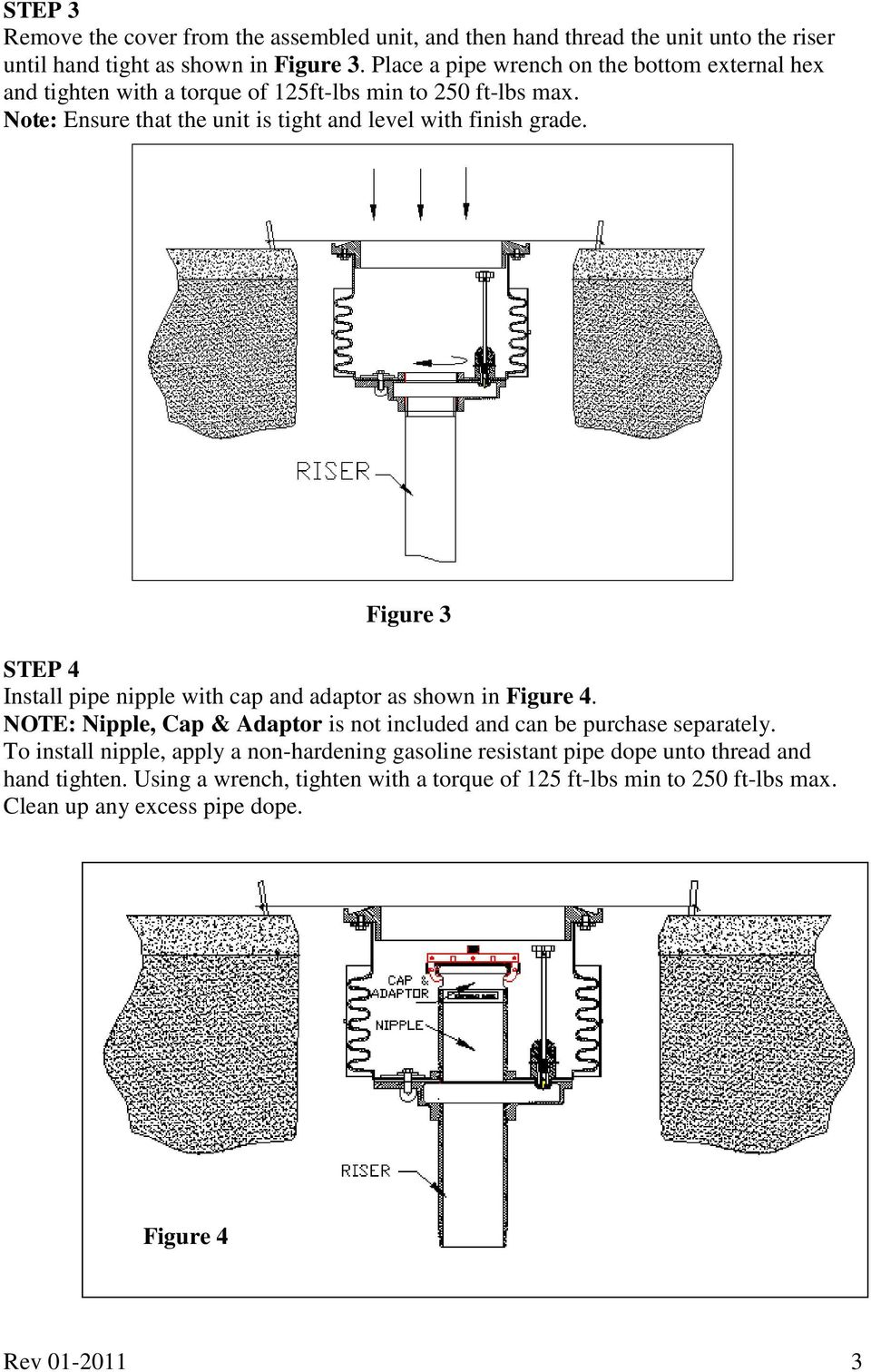 Figure 3 STEP 4 Install pipe nipple with cap and adaptor as shown in Figure 4. NOTE: Nipple, Cap & Adaptor is not included and can be purchase separately.