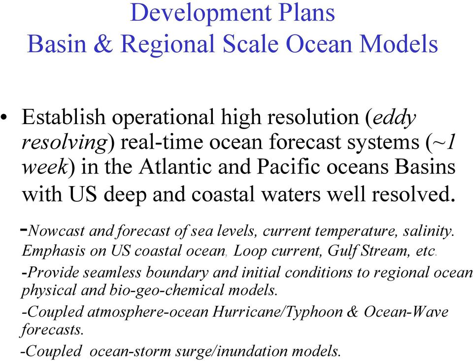 -Nowcast and forecast of sea levels, current temperature, salinity. Emphasis on US coastal ocean, Loop current, Gulf Stream, etc.