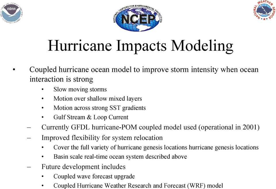 2001) Improved flexibility for system relocation Cover the full variety of hurricane genesis locations hurricane genesis locations Basin scale